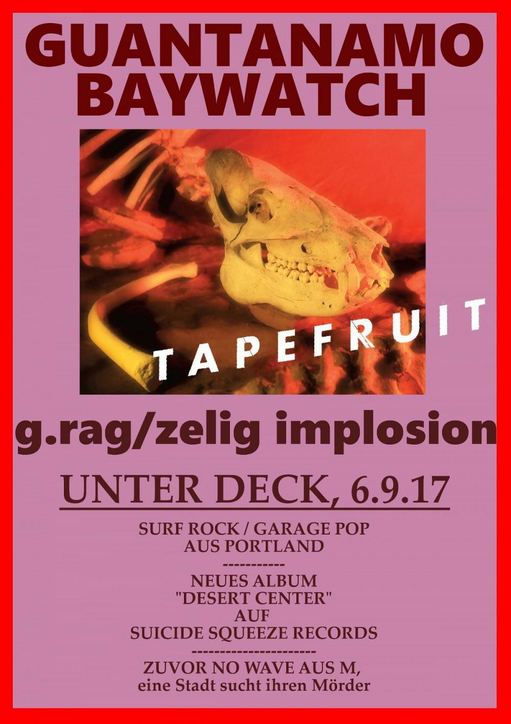 Tapefruit Konzert: Guantanamo Baywatch + g.rag / zelig implosion | 06.09.2017 @ Unter Deck